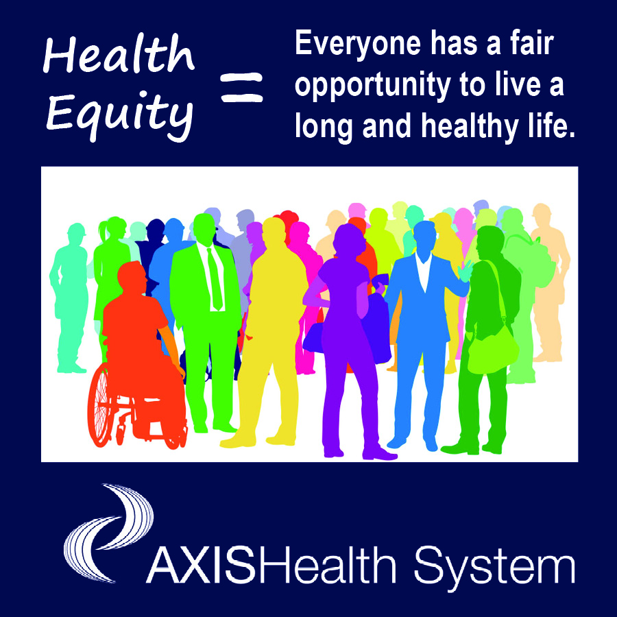 Health equity means everyone has a fair and just opportunity to thrive.